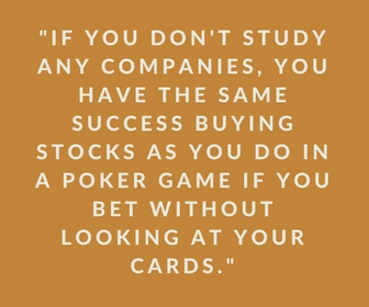 If you don't study any companies, you have the same success buying stocks as you do in a poker game if you bet without looking at your cards.