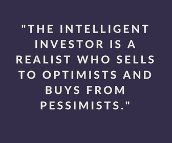 The intelligent investor is a realist who sells to optimists and buys from pessimists.
