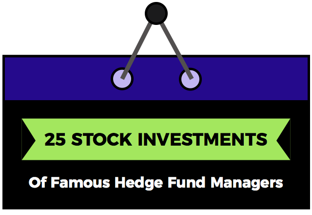25 Stock Investments of Famous Hedge Fund Managers